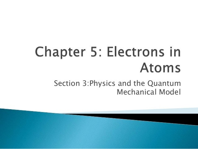 Section 3:Physics and the Quantum Mechanical Model