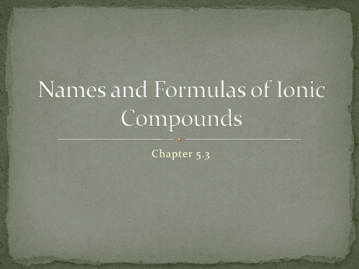 Chapter 5.3<br />Names and Formulas of Ionic Compounds<br />