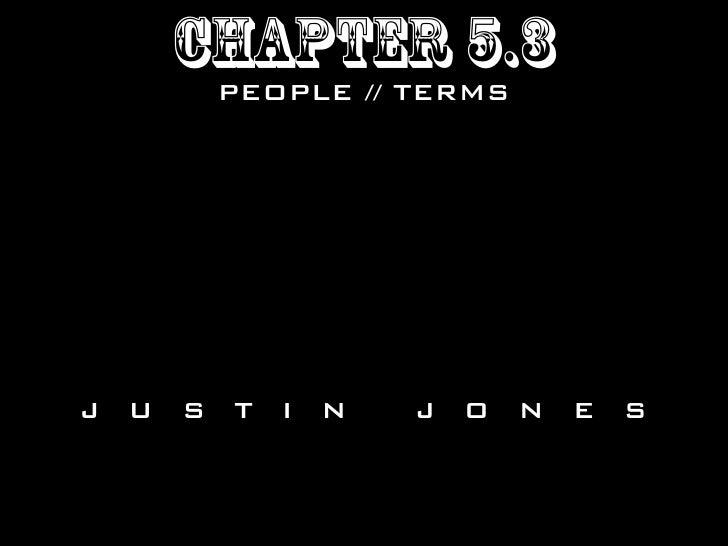 CHAPTER 5.3      PEOPLE // TERMS     J U S T I N    J O N E S