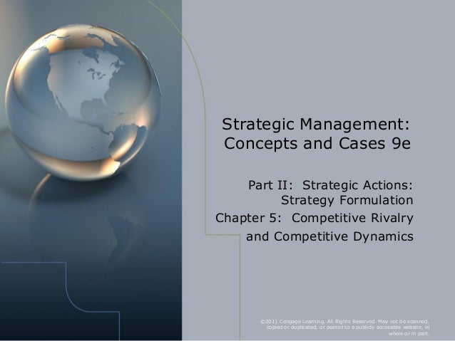 Strategic Management: Concepts and Cases 9e    Part II: Strategic Actions:          Strategy FormulationChapter 5: Competi...