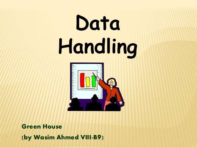 Data  Handling  Green House  (by Wasim Ahmed VIII-B9)