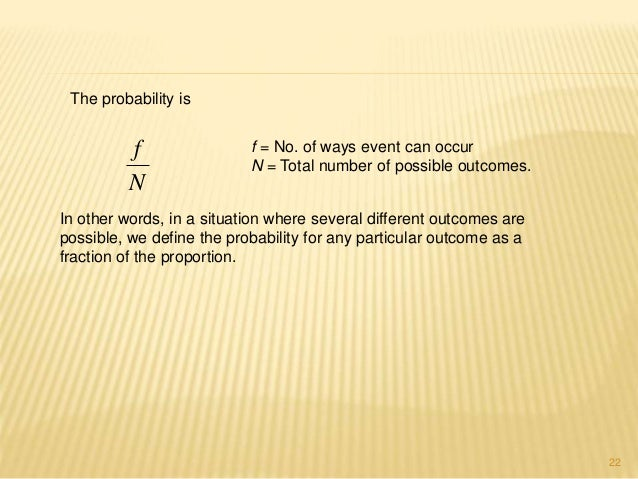 22  The probability is  f = No. of ways event can occur  N = Total number of possible outcomes.  f  N  In other words, in ...