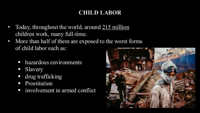 child labour and ethics Child labor is ethical if they are being paid fair wages and are not being forced to  unwillingly do labor in places like china where they force children to work for.