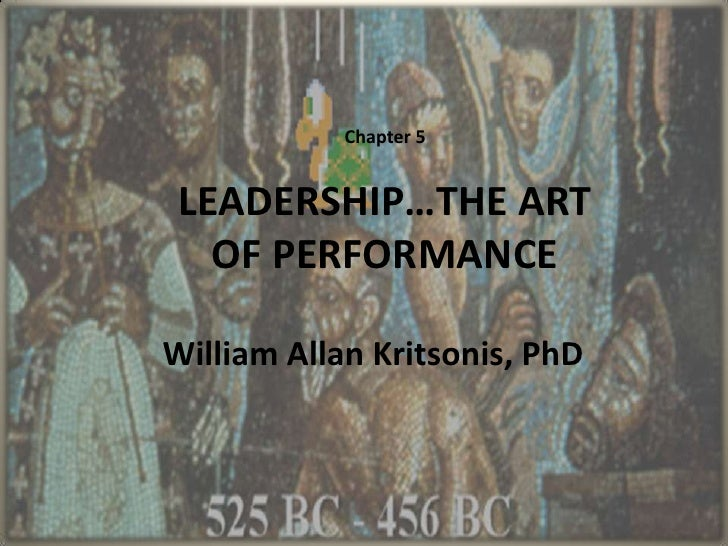 Chapter 5 <br />LEADERSHIP…THE ART OF PERFORMANCE<br />William Allan Kritsonis, PhD<br />
