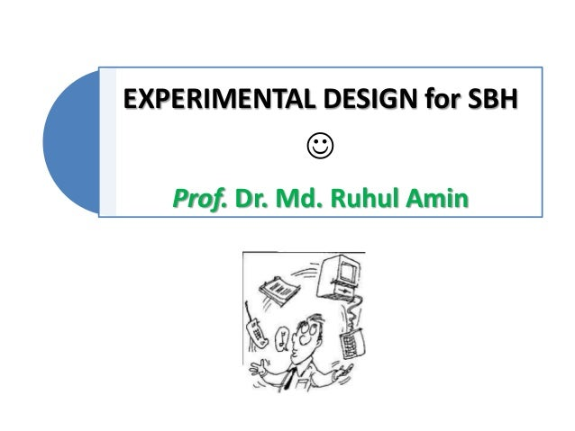EXPERIMENTAL DESIGN for SBH   Prof. Dr. Md. Ruhul Amin