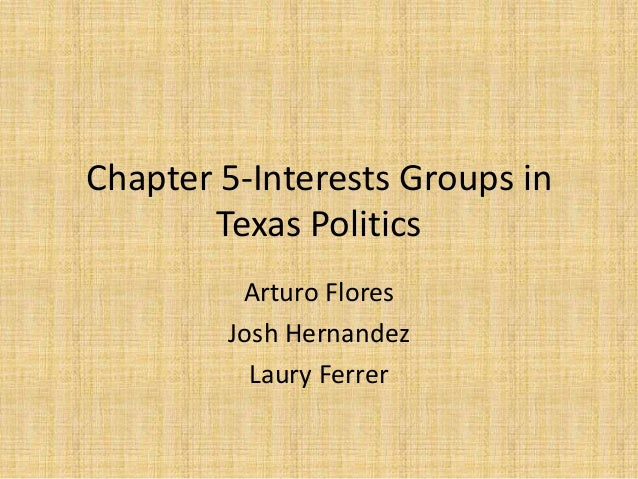 Chapter 5-Interests Groups in Texas Politics Arturo Flores Josh Hernandez Laury Ferrer