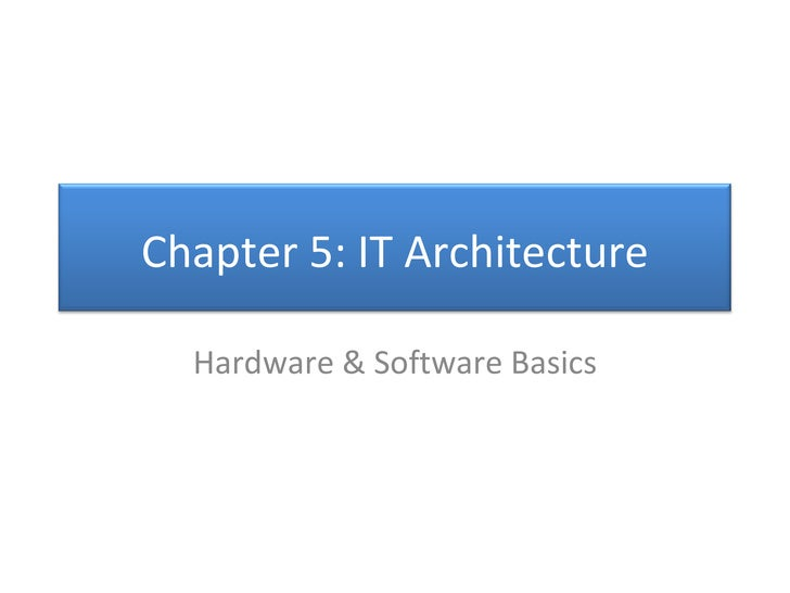 Hardware & Software Basics Chapter 5: IT Architecture