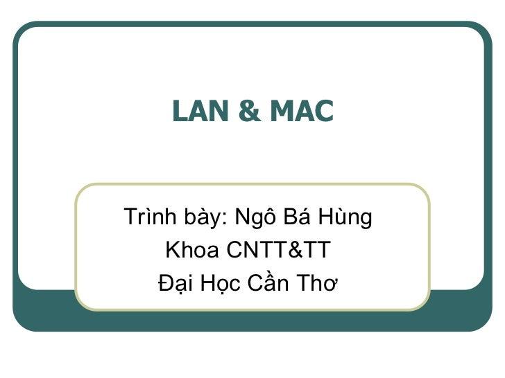 LAN & MACTrình bày: Ngô Bá Hùng    Khoa CNTT&TT    Đại Học Cần Thơ