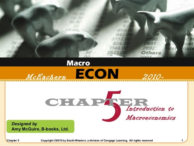 Macro  McEachern 2011  ECON  5  2010-  CHAPTER Introduction Designed by Amy McGuire, B-books, Ltd. Chapter 5  to Macroecon...