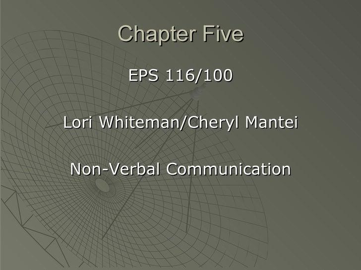 Chapter Five <ul><li>EPS 116/100 </li></ul><ul><li>Lori Whiteman/Cheryl Mantei </li></ul><ul><li>Non-Verbal Communication ...