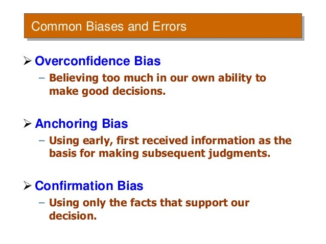overconfidence decision making Overconfidence makes risky decisions feel  why you're hardwired for overconfidence and what  corrupt your decision-making is by practicing.