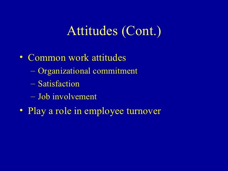 workers characteristics and attitudes In addition to personality and fit with the organization, work attitudes are influenced by the characteristics of the job, perceptions of organizational justice and the psychological contract, relationships with coworkers and managers, and the stress levels experienced on the job.