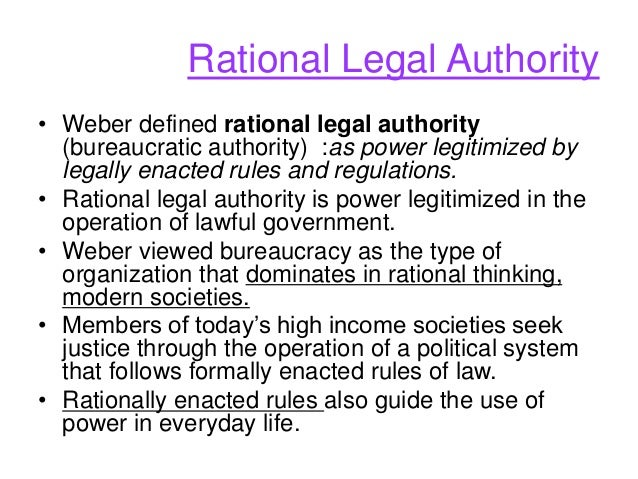 government and rational legal authority according Chapter 17 government and politics  wields complete and absolute authority over a government or populace after the dictator rises to power, usually through economic or military might  rational-legal authority power that is legitimized by rules, regulations, and laws.