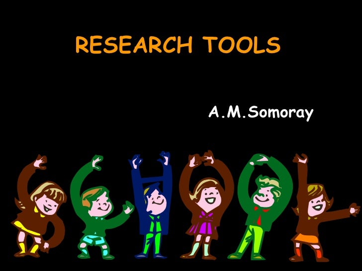 RESEARCH TOOLS         A.M.Somoray