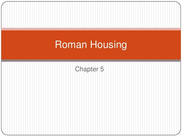 Chapter 5<br />Roman Housing <br />