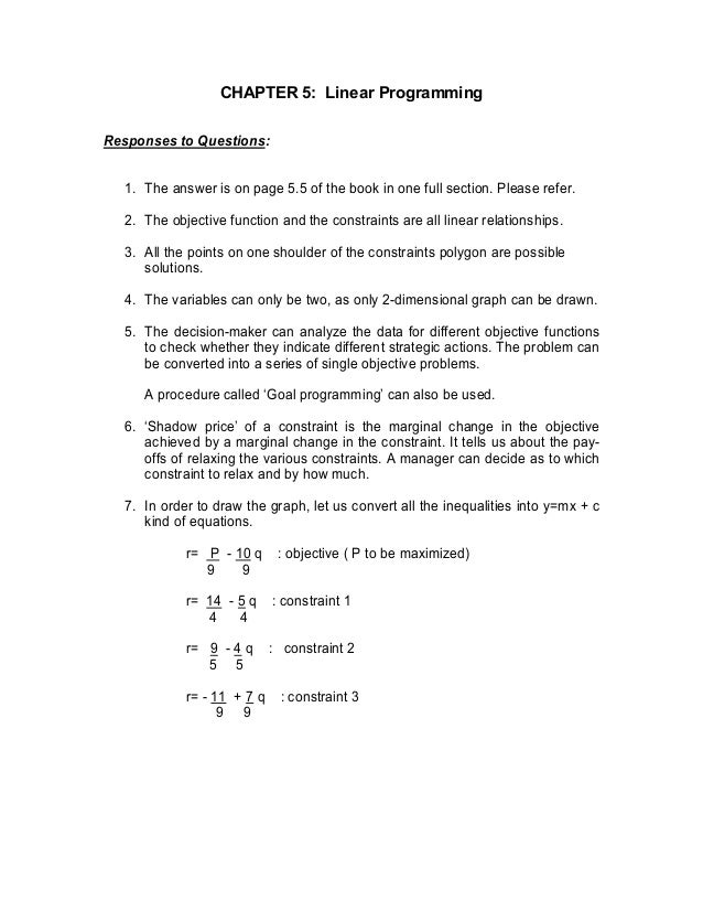 CHAPTER 5: Linear Programming Responses to Questions: 1. The answer is on page 5.5 of the book in one full section. Please...