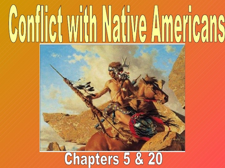 Conflict with Native Americans Chapters 5 & 20