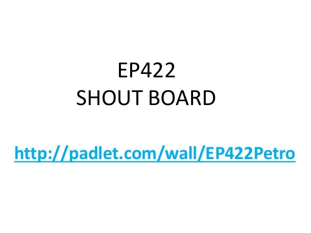 http://padlet.com/wall/EP422Petro EP422 SHOUT BOARD