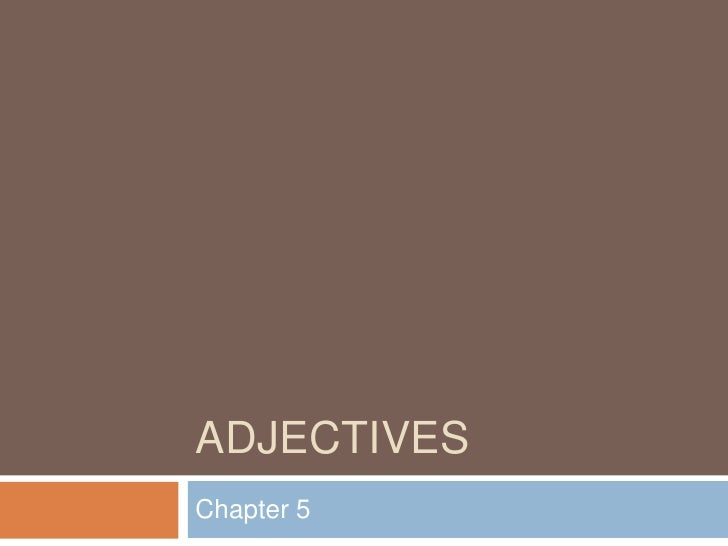 Adjectives<br />Chapter 5<br />