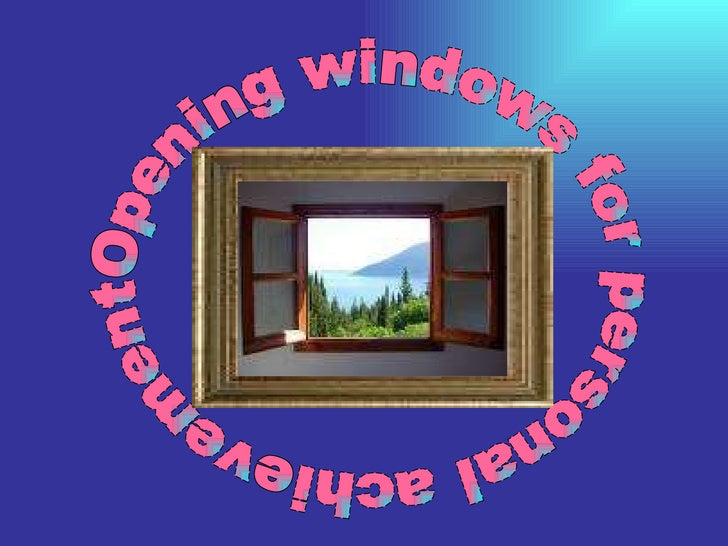 Opening windows for personal achievement