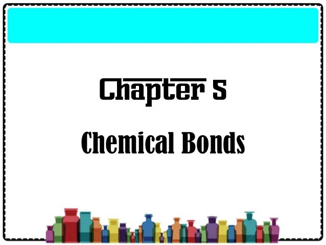 Chapter 5 Chemical Bonds