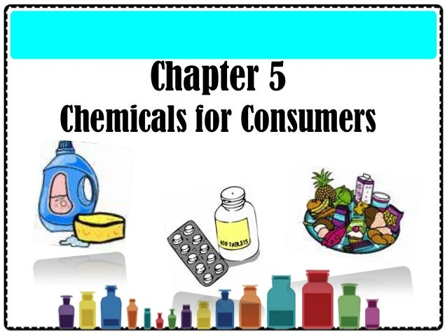 Chapter 5 Chemicals for Consumers