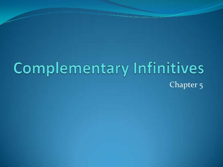 Complementary Infinitives<br />Chapter 5<br />