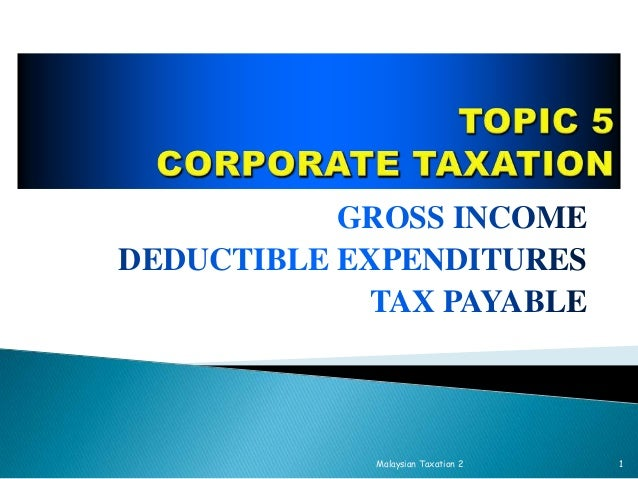 GROSS INCOME DEDUCTIBLE EXPENDITURES TAX PAYABLE  Malaysian Taxation 2  1