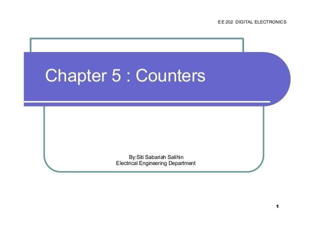 EE 202 DIGITAL ELECTRONICS  Chapter 5 : Counters  By:Siti Sabariah Salihin Electrical Engineering Department  1