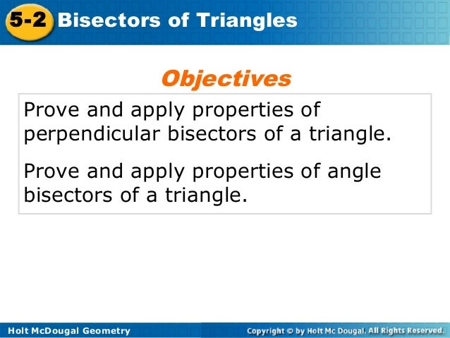 5-2 Bisectors of Triangles                         Objectives  Prove and apply properties of  perpendicular bisectors of a...