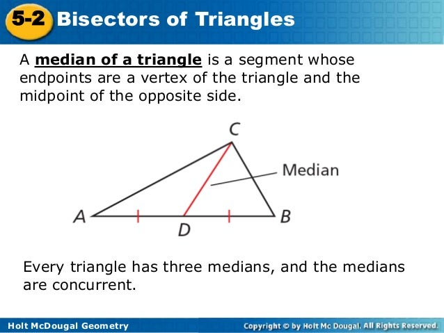 5-2 Bisectors of Triangles A median of a triangle is a segment whose endpoints are a vertex of the triangle and the midpoi...