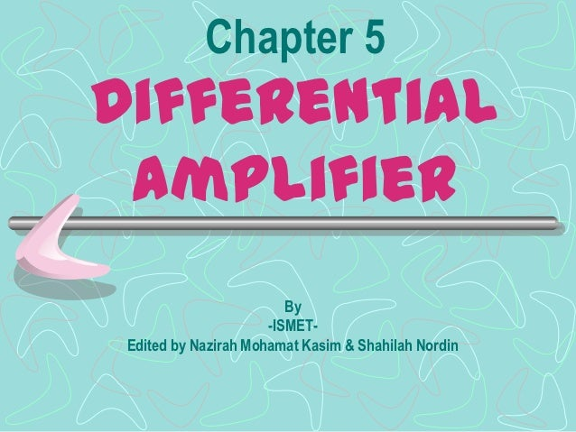 Chapter 5Differential amplifier                         By                      -ISMET- Edited by Nazirah Mohamat Kasim & ...