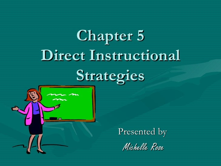 Chapter 5Direct Instructional     Strategies           Presented by            Michelle Rose