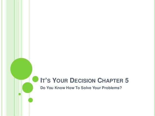 IT'S YOUR DECISION CHAPTER 5 Do You Know How To Solve Your Problems?