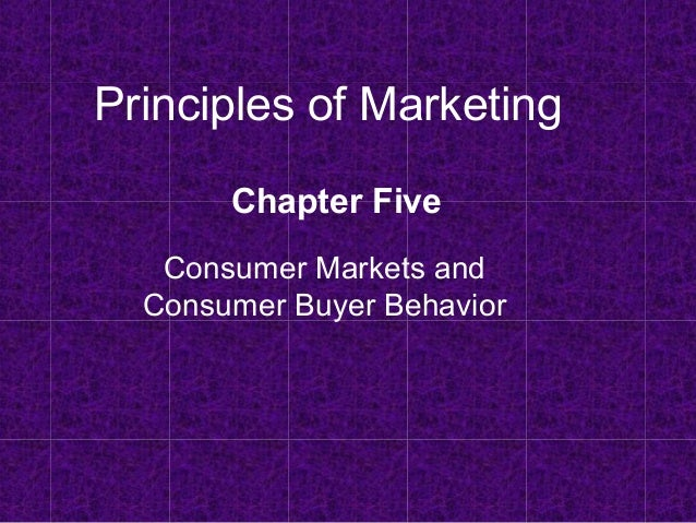 Principles of Marketing  Chapter Five  Consumer Markets and  Consumer Buyer Behavior