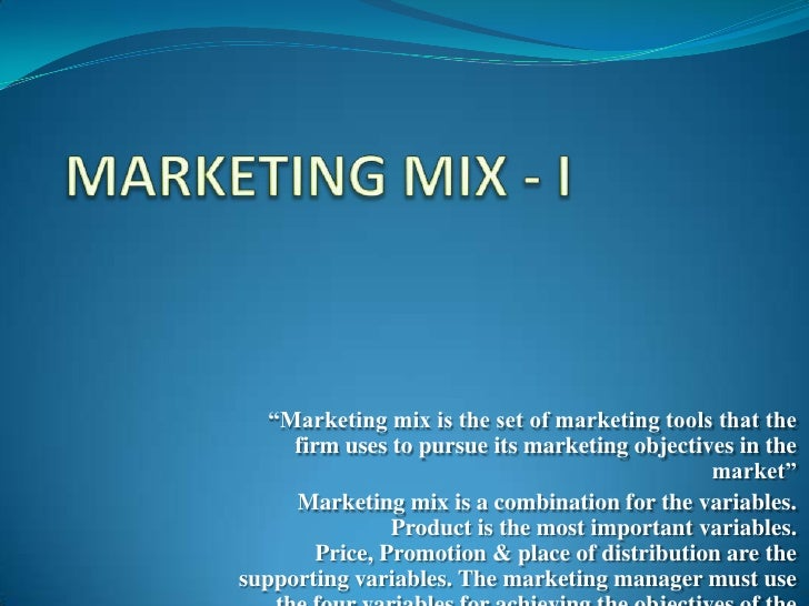 """Marketing mix is the set of marketing tools that the     firm uses to pursue its marketing objectives in the             ..."