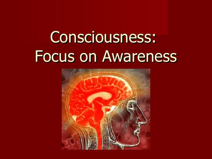 Consciousness:  Focus on Awareness