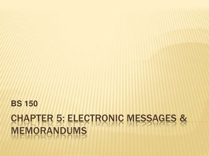 Chapter 5: Electronic messages & memorandums <br />BS 150<br />