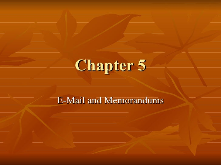 Chapter 5 E-Mail and Memorandums