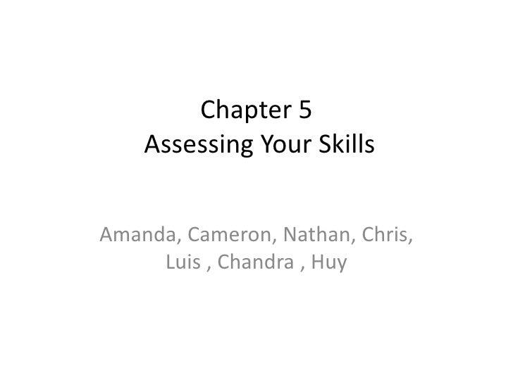 Chapter 5 Assessing Your Skills<br />Amanda, Cameron, Nathan, Chris, Luis , Chandra , Huy<br />