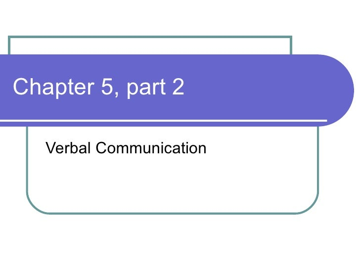 Chapter 5, part 2 Verbal Communication