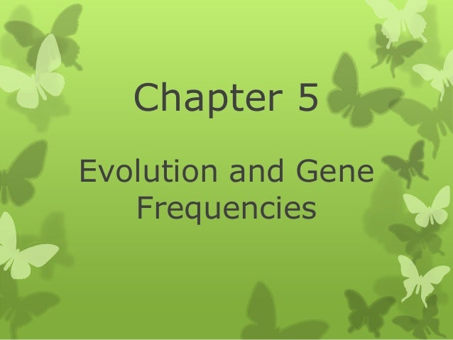 Chapter 5 Evolution and Gene Frequencies