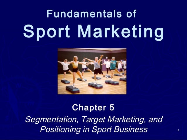Fundamentals ofSport MarketingChapter 5Segmentation, Target Marketing, andPositioning in Sport Business 11