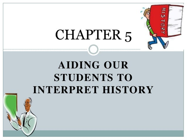 CHAPTER 5    AIDING OUR   STUDENTS TOINTERPRET HISTORY