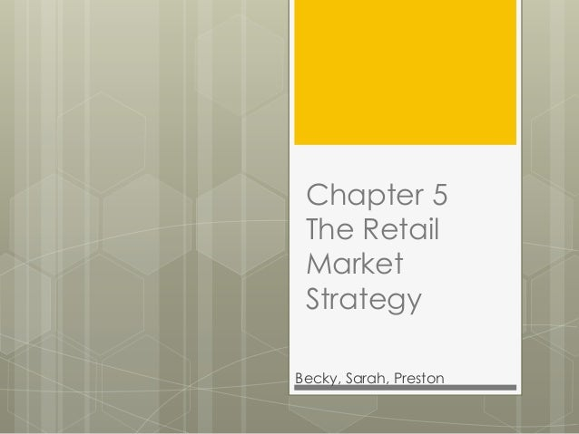 Chapter 5 The Retail Market StrategyBecky, Sarah, Preston