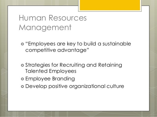 """Human ResourcesManagement """"Employees are key to build a sustainable competitive advantage"""" Strategiesfor Recruiting and ..."""