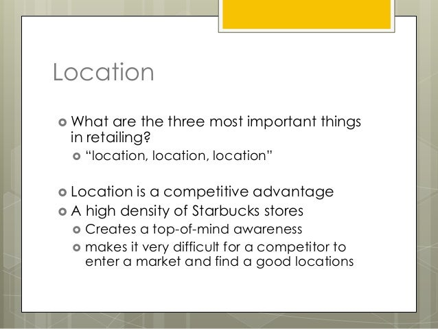 """Location What  are the three most important things in retailing?    """"location, location, location"""" Location is a compet..."""