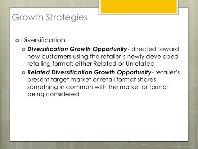 Growth Strategies Diversification     Diversification Growth Opportunity- directed toward      new customers using the r...