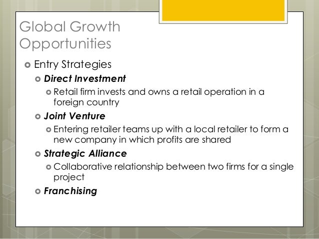 Global GrowthOpportunities Entry   Strategies     Direct Investment       Retailfirm invests and owns a retail operatio...