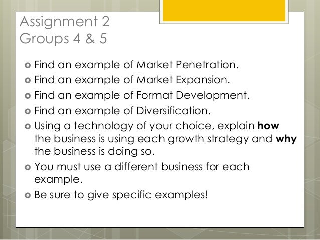 Assignment 2Groups 4 & 5 Find an example of Market Penetration. Find an example of Market Expansion. Find an example of...